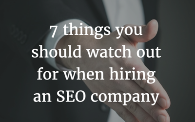 7 things you should watch out for when hiring an SEO company