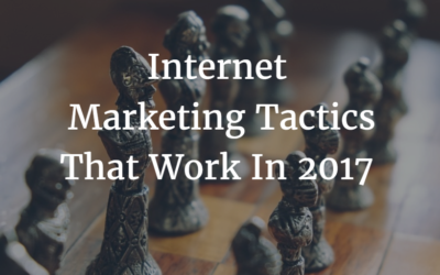 Internet Marketing Tactics That Work In 2017