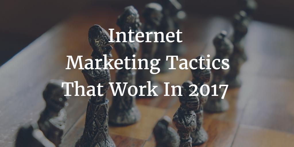 Internet Marketing Tactics That Work In 2017